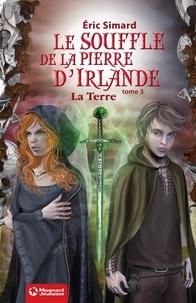 Eric Simard et  Simard - Le Souffle de la Pierre d'Irlande (3) - La Terre - Édition 2012.