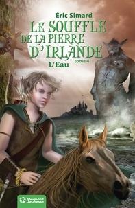 Eric Simard - Le Souffle de la Pierre d'Irlande (4) - L'Eau - Édition 2012.