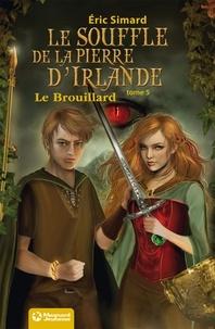 Eric Simard - Le Souffle de la Pierre d'Irlande (5) - Le Brouillard - Édition 2012.