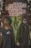 Eric Simard - Le Souffle de la pierre d'Irlande Tome 3 : La terre.