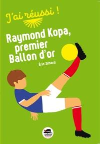 Eric Simard - Raymond Kopa, premier Ballon d'or.