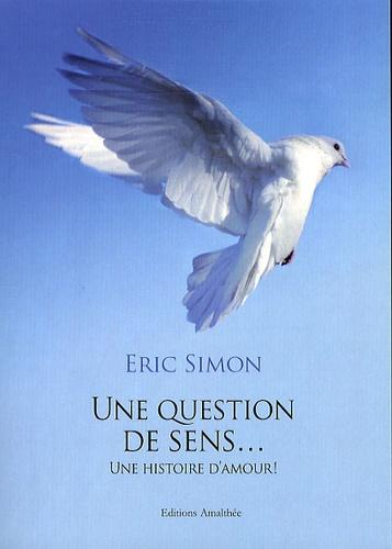Eric Simon - Une question de sens... - Une histoire d'amour !.