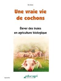 Eric Simon - Une vraie vie de cochons - Elever des truies en agriculture biologique.
