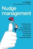 Eric Singler - Nudge management - Comment créer du bien-être, de l'engagement et de la performance au travail avec la révolution des sciences comportementales.