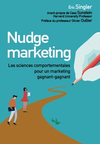 Eric Singler - Nudge marketing - Les sciences comportementales pour un marketing gagnant-gagnant.