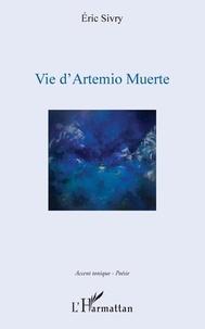 Eric Sivry - Vie d'Artemio Muerte.