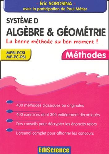 Eric Sorosina - Système D  : Algèbre et géométrie - La bonne méthode au bon moment !.