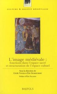 Eric Sparhubert et Cécile Voyer - L'image médiévale - Fonctions dans l'espace sacré et structuration de l'espace culturelle.