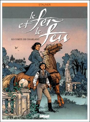 Eric Stalner - Le fer et le feu Tome 3 : Le comte de Charlant.