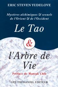 LE TAO & L'ARBRE DE VIE. Mystères alchimiques et sexuels d'Orient et d'Occident - Eric-Steven Yudelove |