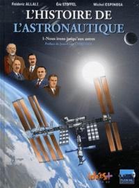 Eric Stoffel et Frédéric Allali - L'Histoire de l'astronautique Tome 1 : Nous irons jusqu'aux astres.