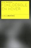 Eric Suchère - Fixe, désole en hiver.