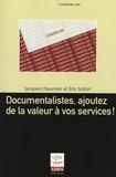 Eric Sutter et Jacques Chaumier - Documentalistes, ajoutez de la valeur à vos services !.