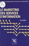 Eric Sutter - Le marketing des services d'information : pour un usage de l'information documentaire.