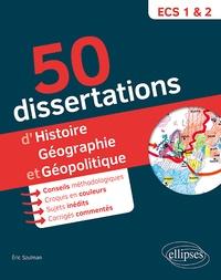 50 dissertations d'histoire, géographie et géopolotique- Prépas ECS. Sujets inédits - Eric Szulman  