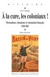 Eric-T Jennings - A la cure, les coloniaux ! - Thermalisme, climatisme et colonisation française 1830-1962.
