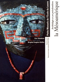 Eric Taladoire et Brigitte Faugère-Kalfon - Archéologie et art précolombiens : la Mésoamérique.