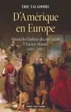 Eric Taladoire - D'Amérique en Europe - Quand les Indiens découvraient l'Ancien Monde (1493-1892).