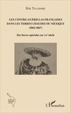 Eric Taladoire - Les contre-guérillas françaises dans les terres chaudes du Mexique (1862-1867) - Des forces spéciales au XIXe siècle.