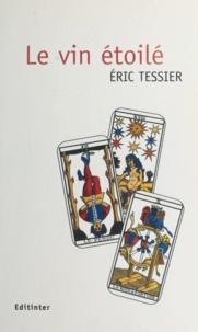Eric Tessier - Le Vin étoilé - Nouvelles.