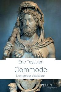 Eric Teyssier - Commode - L'empereur gladiateur.