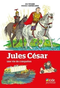 Eric Teyssier et Frédéric Cartier-Lange - Jules César, une vie de conquêtes.