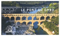 Eric Teyssier et Thierry Vezon - L'extraordinaire histoire du pont du Gard.