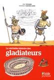 Eric Teyssier et Frédéric Cartier-Lange - La véritable histoire des gladiateurs.