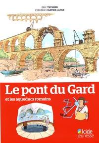 Eric Teyssier et Frédéric Cartier-Lange - Le pont du Gard et les aqueducs romains.