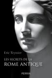 Eric Teyssier - Les secrets de la Rome antique.