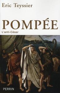 Eric Teyssier - Pompée, l'anti-César.
