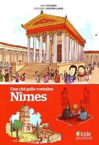 Eric Teyssier et Frédéric Cartier-Lange - Une cité gallo-romaine, Nîmes.