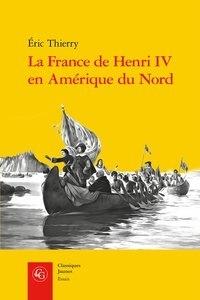 Partager et télécharger des ebooks La France de Henri IV en Amérique du Nord  - De la création de l'Acadie à la fondation de Québec par Eric Thierry 9782406099482