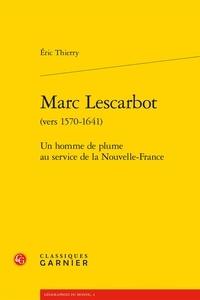 Eric Thierry - Marc Lescarbot (vers 1570-1641) - Un homme de plume au service de la nouvelle-fr.