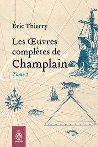 Eric Thierry et Samuel de Champlain - Œuvres complètes de Champlain, tome 1 (Les) - 1598-1619.