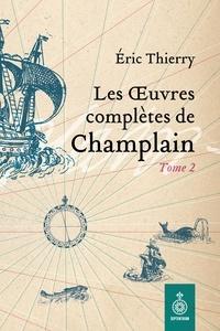 Eric Thierry et Samuel de Champlain - Œuvres complètes de Champlain, tome 2 (Les) - 1620-1635.