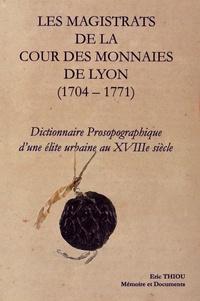 Eric Thiou - Les magistrats de la Cour des monnaies de Lyon (1704-1771) - Dictionnaire prosopographique d'une élite urbaine au XVIIIe siècle.