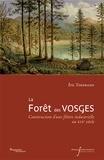 Eric Tisserand - La forêt des Vosges - Construction d'une filière industrielle au XIXe siècle.