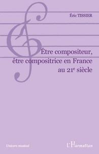 Eric Tissier - Etre compositeur, être compositrice en France au 21e siècle.