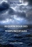 Eric Tistounet - Requiem pour des temps incertains.