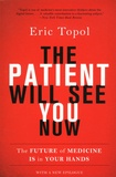 Eric Topol - The Patient Will See You Now - The Future of Medicine Is in Your Hands.