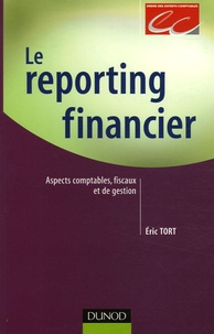 Le reporting financier- Aspects comptables, fiscaux et de gestion - Eric Tort |