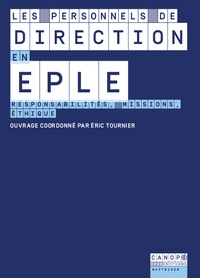 Eric Tournier - Les personnels de direction en EPLE - Responsabilités, missions, éthique.