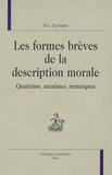 Eric Tourrette - Les formes brèves de la description morale - Quatrains, maximes, remarques.