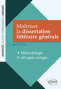 Eric Tourrette - Maîtriser la dissertation littéraire générale - Méthodologie. 40 sujets corrigés.