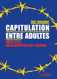 Eric Toussaint - Capitulation entre adultes - Grèce 2015, une alternative était possible.