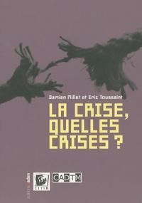 Eric Toussaint et Damien Millet - La crise, quelles crises ?.