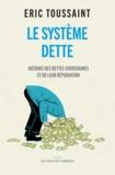 Eric Toussaint - Le système dette - Histoire des dettes souveraines et de leur répudiation.