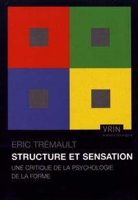 Eric Trémault - Structure et sensation - Une critique de la psychologie de la forme.