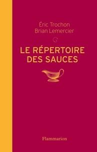 Eric Trochon et Brian Lemercier - Le répertoire des sauces.